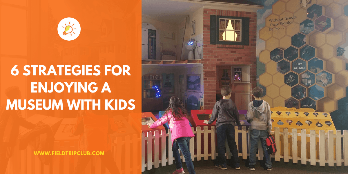6 Strategies for Enjoying a Museum with Your Kids