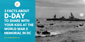 3 Facts about D-Day to Share with Your Kids at the World War 2 Memorial in Washington, DC