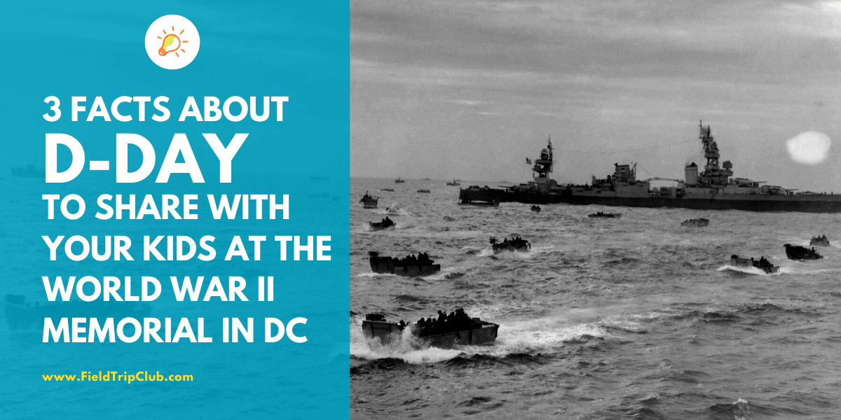3 Fascinating Facts about D-Day to Share with Your Kids at the World War 2 Memorial in Washington, DC